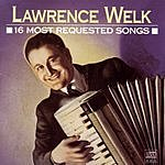 Lawrence Welk 16 Most Requested Songs