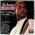 Johnny Rawls My Turn To Win