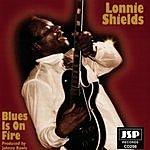 Lonnie Shields Blues Is On Fire
