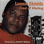 Lonnie Shields Tired Of Waiting