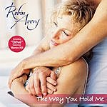 Robin Avery The Way You Hold Me