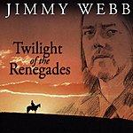 Jimmy Webb Twilight Of The Renegades