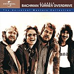 Bachman Turner Overdrive The Universal Masters Collection: Classic Bachman Turner Overdrive