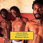 Burning Spear Jah No Dead: An Introduction To Burning Spear
