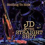 JD & The Straight Shot Nothing To Hide