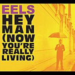 Eels Hey Man (Now You're Really Living)