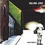 Killing Joke What's This For?