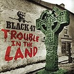 Black 47 Trouble In The Land