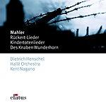 Kent Nagano Des Knaben Wunderhorn, Kindertotenlieder, Rückert Lieder