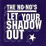 The No-No's Let Your Shadow Out