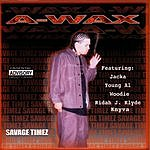 A-Wax Savage Timez (Parental Advisory)