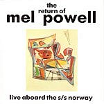 Mel Powell The Return Of Mel Powell: Live At The Floating Jazz Festival Aboard The S/S Norway