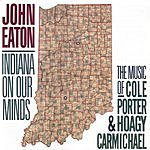 John Eaton Indiana On Our Minds: The Music Of Cole Porter & Hoagy Carmichael