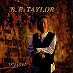 B.E. Taylor Try Love
