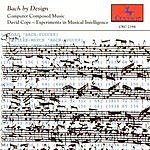 David Cope Bach By Design: Computer Composed Music