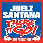 Juelz Santana There It Go (The Whistle Song) (Parental Advisory)