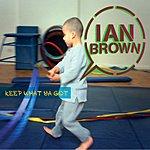 Ian Brown Keep What Ya Got