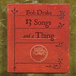 Bob Drake 13 Songs And A Thing