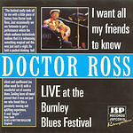 Dr. Ross I Want All My Friends To Know: Live At The Burnley Blues Festival