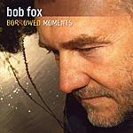 Bob Fox Borrowed Moments