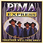 Pima Express Together We'll Fade Away