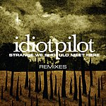 Idiot Pilot Strange We Should Meet Here (Remixes)