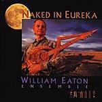 William Eaton Ensemble Naked In Eureka