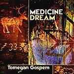 Tomegan Gospem Medicine Dream