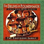 The Tootoosis Family The Drums Of Poundmaker: Cree Pow-Wow Songs