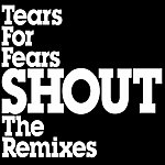 Tears For Fears Shout (6 Track Maxi-Single)
