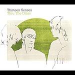Thirteen Senses Thru The Glass (International Version)