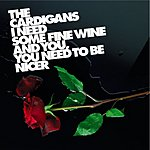 The Cardigans I Need Some Fine Wine And You, You Need To Be Nicer (Single)