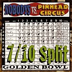Nobodys 7/10 Split