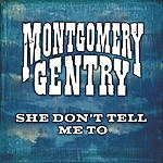 Montgomery Gentry She Don't Tell Me To (Single)