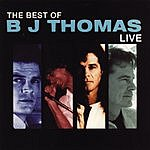 B.J. Thomas The Best Of BJ Thomas Live