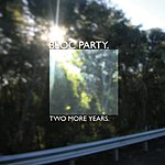 Bloc Party Two More Years (Live At Reading) (Single)