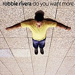 Robbie Rivera Do You Want More?