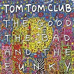 Tom Tom Club The Good The Bad And The Funky