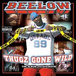 Beelow Thugz Gone Wild (Parental Advisory)