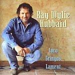 Ray Wylie Hubbard Loco Gringos Lament