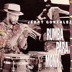 Jerry Gonzalez Rumba Para Monk