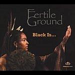 Fertile Ground Black Is...