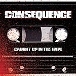 Consequence Caught Up In The Hype (Parental Advisory)