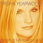 Trisha Yearwood Where Your Road Leads (International Release)