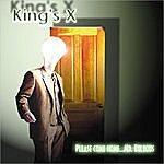King's X Please Come Home...Mr. Bulbous