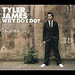 Tyler James Why Do I Do (Single)