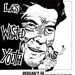 Wasted Youth Reagan's In/Get Out Of My Yard!
