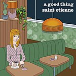 Saint Etienne A Good Thing/Missing Persons Bureau