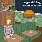 Saint Etienne A Good Thing/I'm Falling