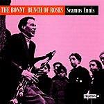Seamus Ennis The Bonny Bunch Of Roses